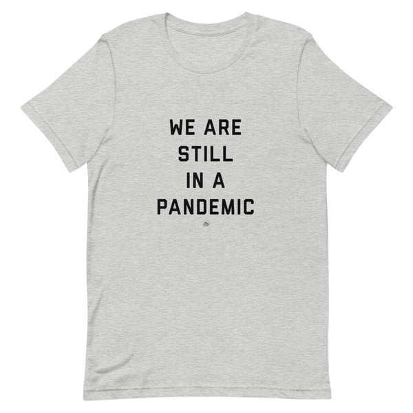 We Are Still in a Pandemic T-Shirt