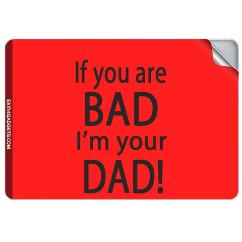 If you are bad, I am your Dad For APPLE MACBOOK PRO 17.6 INCH Skin - skin4gadgets