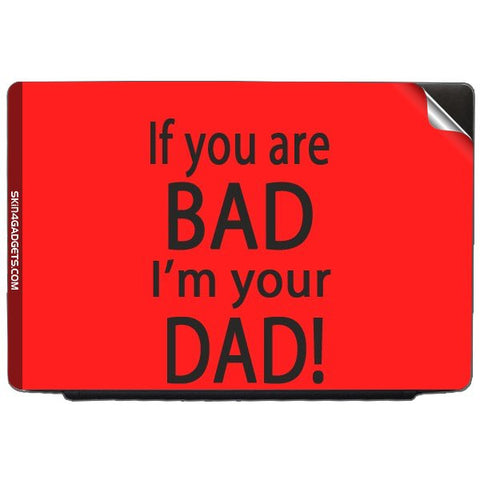 If you are bad, I am your Dad For TOSHIBA SATELLITE L775 Skin