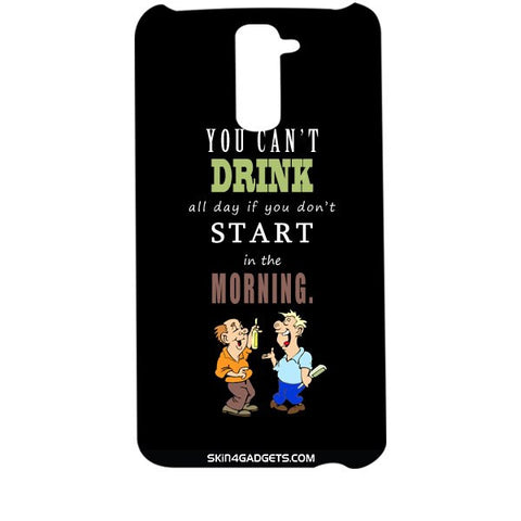You cant drink all the dayƒ?Ý For LG G2 Designer CASE