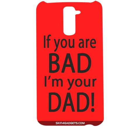 If you are bad, I am your Dad For LG G2 Designer CASE