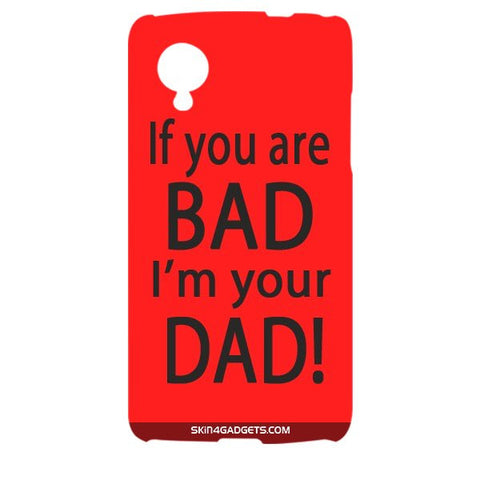 If you are bad, I am your Dad For LG NEXUS 5 Designer CASE