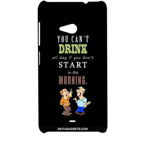 You cant drink all the dayƒ?Ý For MICROSOFT LUMIA 535 Designer CASE