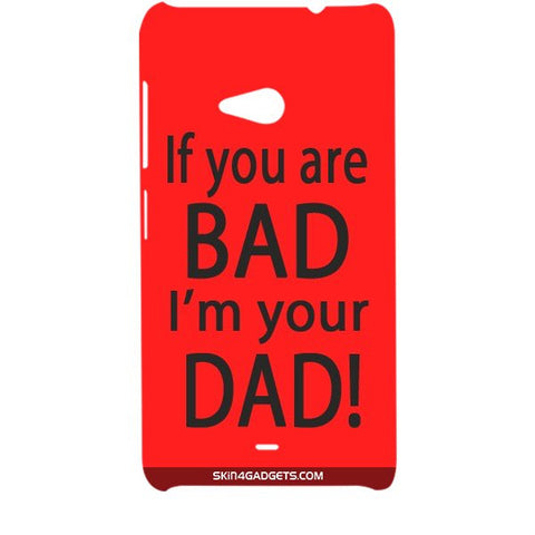 If you are bad, I am your Dad For MICROSOFT LUMIA 535 Designer CASE