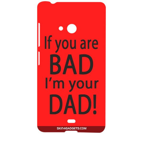 If you are bad, I am your Dad For MICROSOFT LUMIA 540 Designer CASE