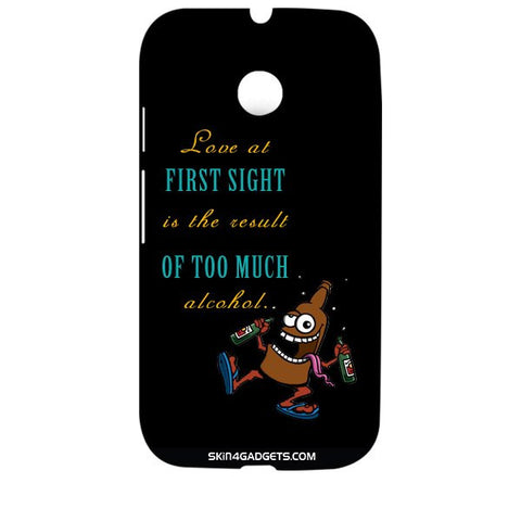 Love at first sight is the result of too much alcohol For MOTOROLA MOTO E2 Designer CASE