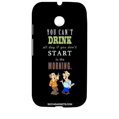 You cant drink all the dayƒ?Ý For MOTOROLA MOTO E2 Designer CASE
