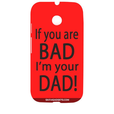 If you are bad, I am your Dad For MOTOROLA MOTO E2 Designer CASE