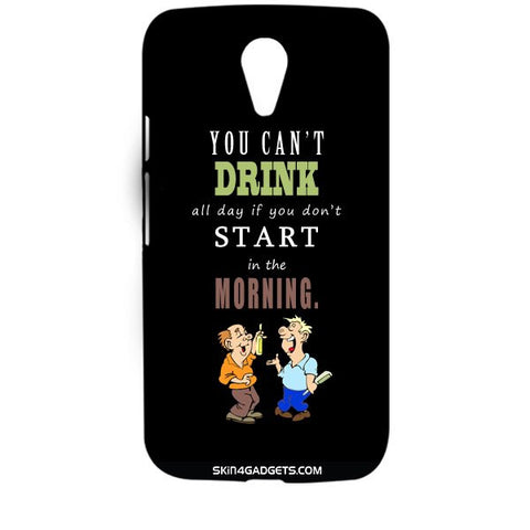 You cant drink all the dayƒ?Ý For MOTOROLA MOTO G 2ND G Designer CASE