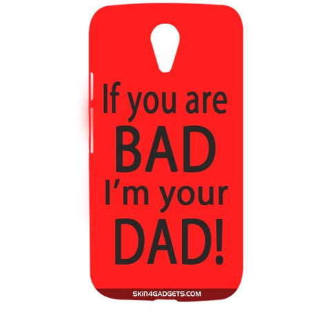 If you are bad, I am your Dad For MOTOROLA MOTO G 2ND G Designer CASE