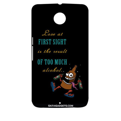 Love at first sight is the result of too much alcohol For MOTOROLA NEXUS 6 Designer CASE