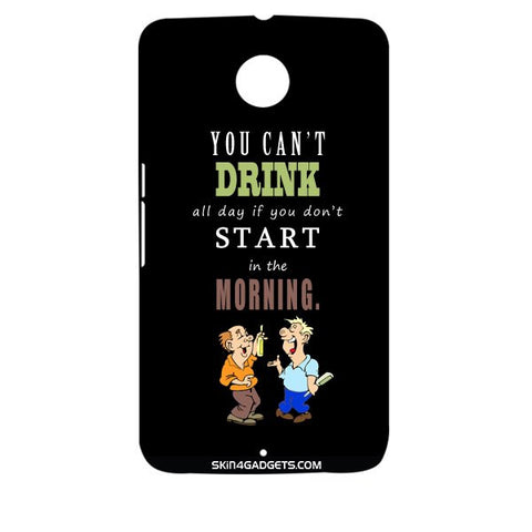 You cant drink all the dayƒ?Ý For MOTOROLA NEXUS 6 Designer CASE