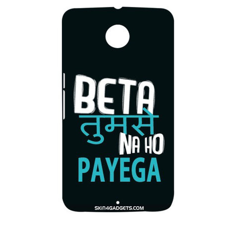 Beta tumse na ho payega For MOTOROLA NEXUS 6 Designer CASE