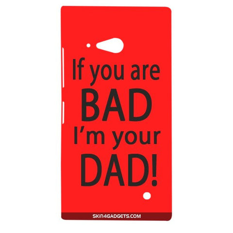If you are bad, I am your Dad For NOKIA LUMIA 730 Designer CASE