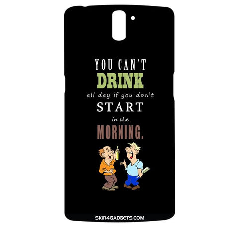 You cant drink all the dayƒ?Ý For ONE PLUS ONE Designer CASE