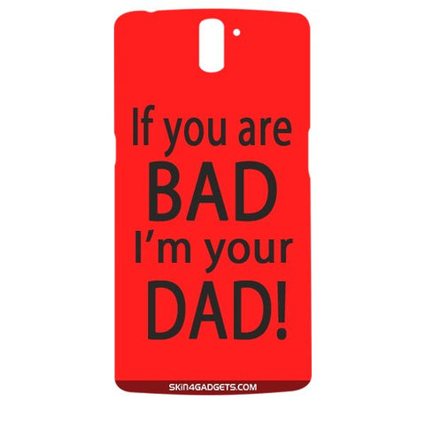 If you are bad, I am your Dad For ONE PLUS ONE Designer CASE