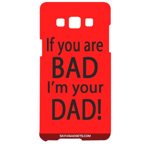 If you are bad, I am your Dad For SAMSUNG GALAXY A5 (A5000) Designer CASE