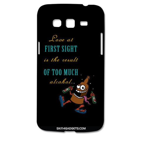 Love at first sight is the result of too much alcohol For SAMSUNG GALAXY GRAND 2 ( G7106) Designer CASE