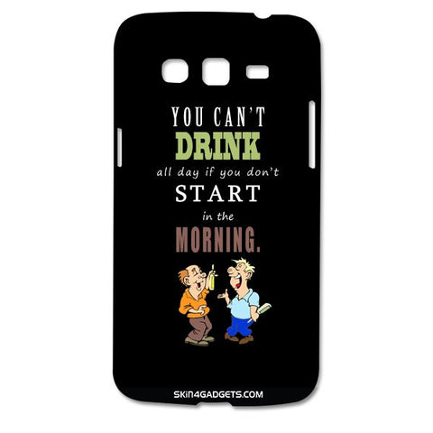 You cant drink all the dayƒ?Ý For SAMSUNG GALAXY GRAND 2 ( G7106) Designer CASE