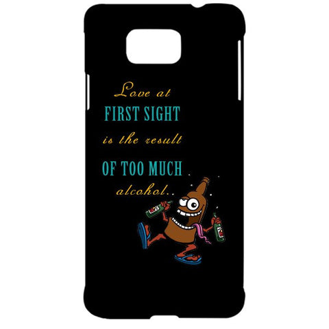 Love at first sight is the result of too much alcohol For SAMSUNG GALAXY ALPHA (G850) Designer CASE
