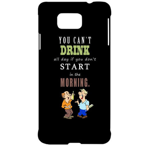 You cant drink all the dayƒ?Ý For SAMSUNG GALAXY ALPHA (G850) Designer CASE