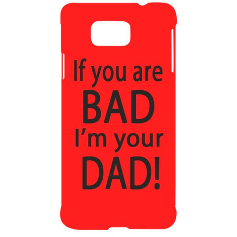 If you are bad, I am your Dad For SAMSUNG GALAXY ALPHA (G850) Designer CASE