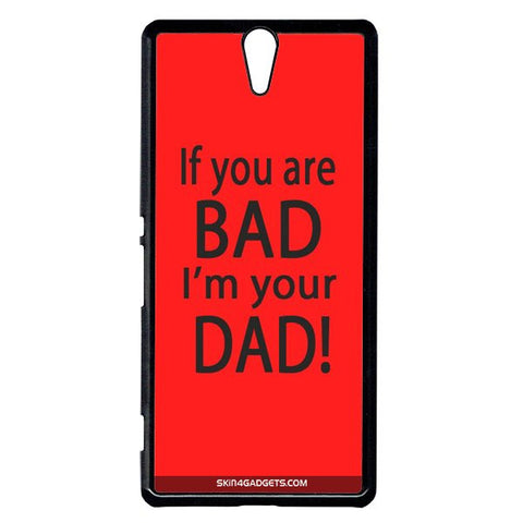 If you are bad, I am your Dad For Sony Xperia C5 BLACK PRO CASE
