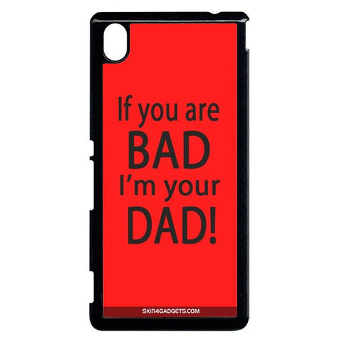 If you are bad, I am your Dad For Sony Xperia M4 BLACK PRO CASE