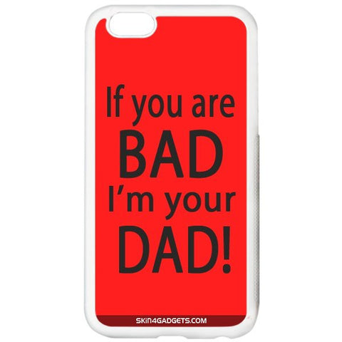If you are bad, I am your Dad For APPLE IPHONE 6 WHITE PRO CASE