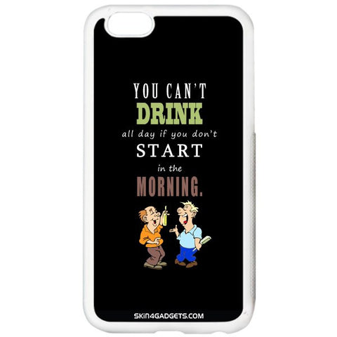 You cant drink all the dayƒ?Ý For APPLE IPHONE 6 PLUS WHITE PRO CASE