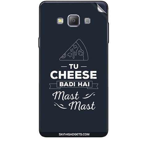 Tu Cheese Badi Hai Mast Mast For SAMSUNG GALAXY A7 (A700) Skin