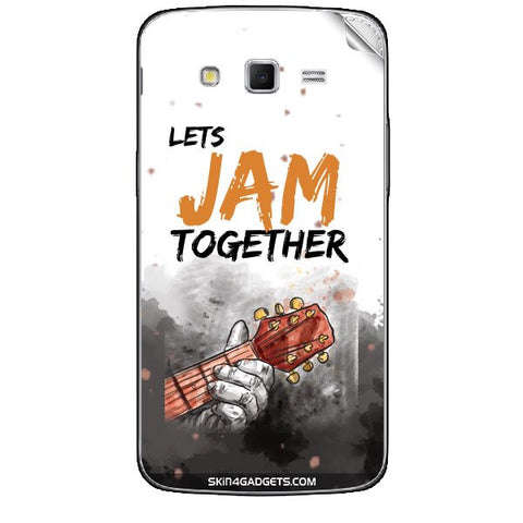 Lets Jam Together For SAMSUNG GALAXY GRAND 2 ( G7106) Skin