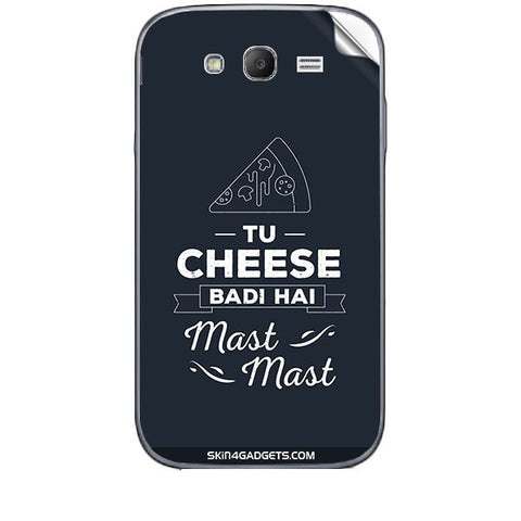 Tu Cheese Badi Hai Mast Mast For SAMSUNG GALAXY GRAND (I9082) Skin