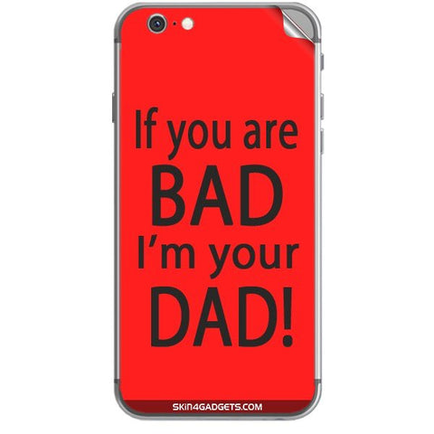 If you are bad, I am your Dad For APPLE IPHONE 6S Skin