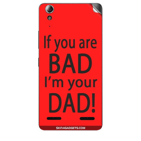 If you are bad, I am your Dad For LENOVO A6000 PLUS Skin