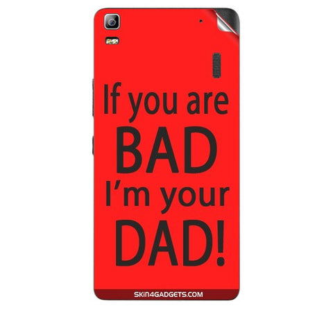 If you are bad, I am your Dad For LENOVO A7000 Skin