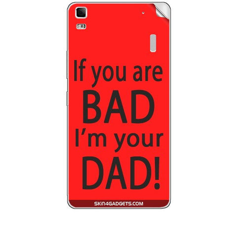 If you are bad, I am your Dad For LENOVO K3 NOTE Skin