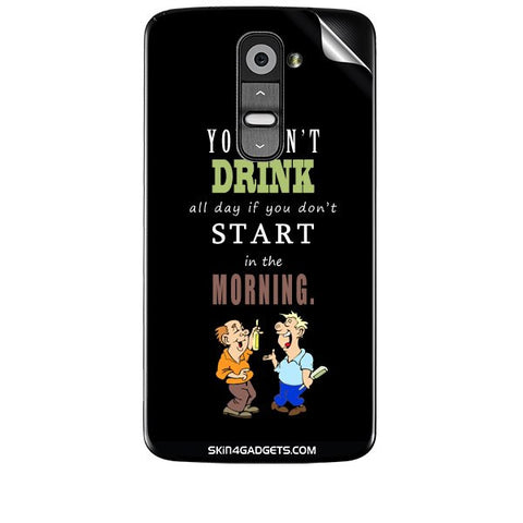 You cant drink all the day'???? For LG G2 Skin