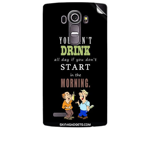 You cant drink all the day'???? For LG G4 Skin