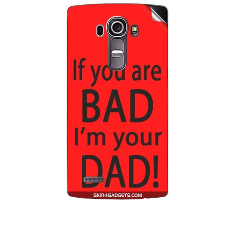 If you are bad, I am your Dad For LG G4 Skin
