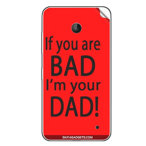 If you are bad, I am your Dad For NOKIA LUMIA 630 Skin