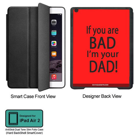 If you are bad, I am your Dad For APPLE IPAD AIR2 BLACK SMART CASE