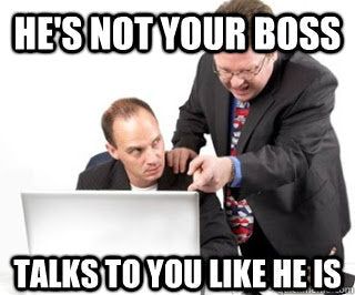 hes-not-your-boss-annoying-coworker-meme