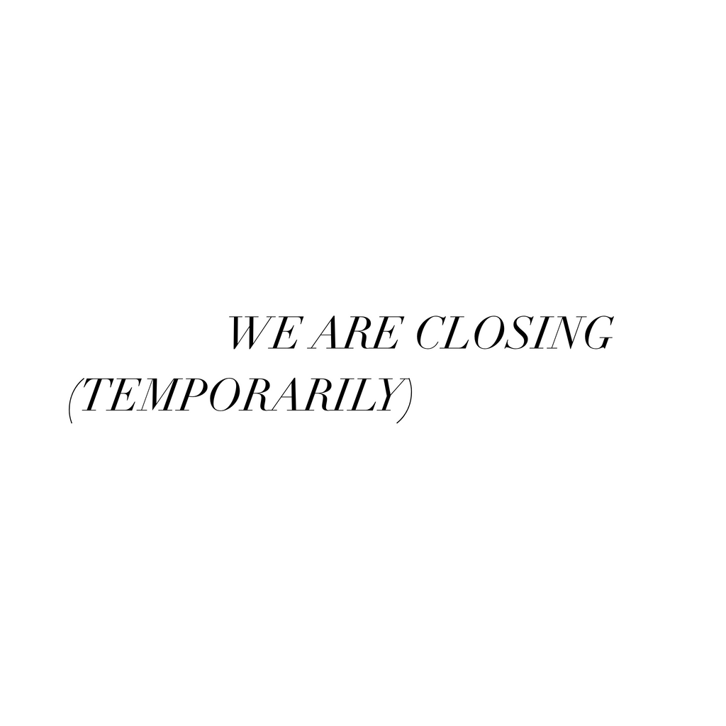 We Are Closing (temporarily)