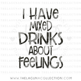 I Have Mixed Drinks about Feelings SVG