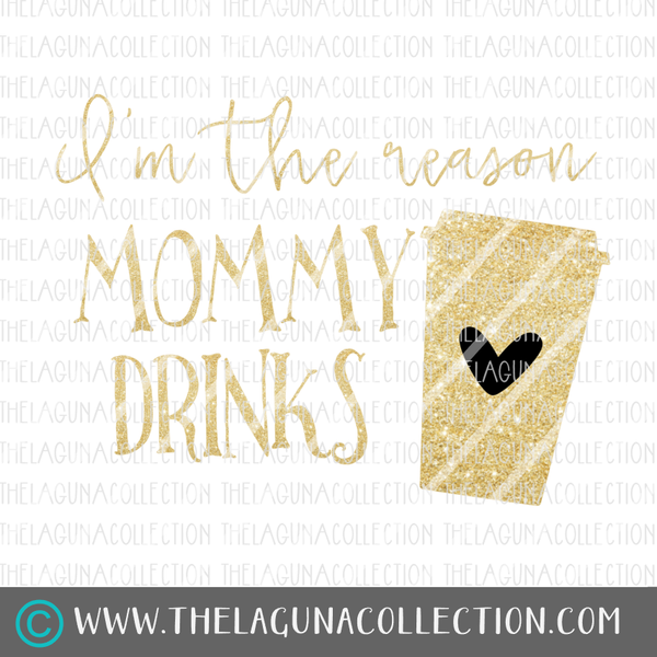 I'm the Reason Mommy Drinks