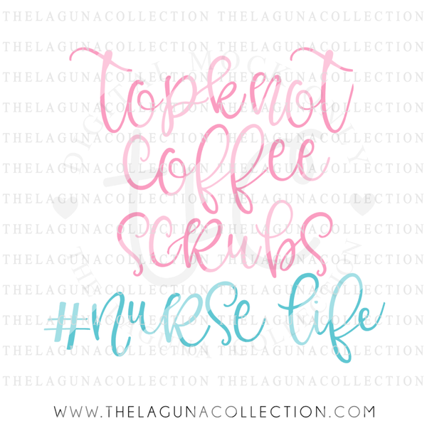 Top Knots Coffee Scrubs Nurse Life SVG file