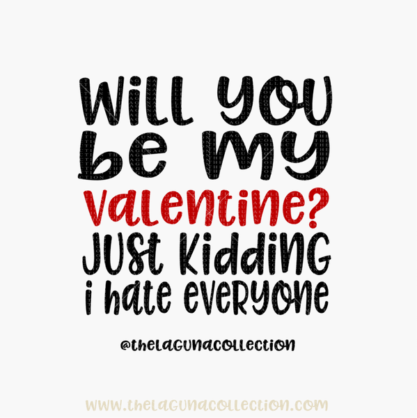 Will you be my Valentine? Just Kidding. I hate Everyone SVG File