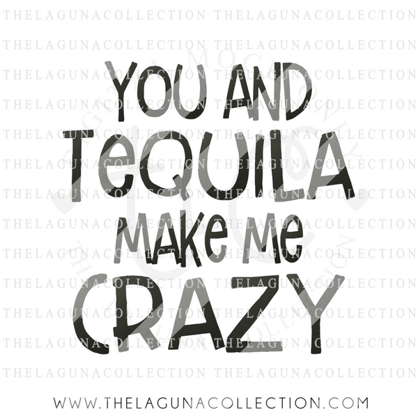 You and Tequila make me Crazy SVG