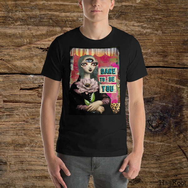 DARE TO BE YOU - Unisex T-Shirt